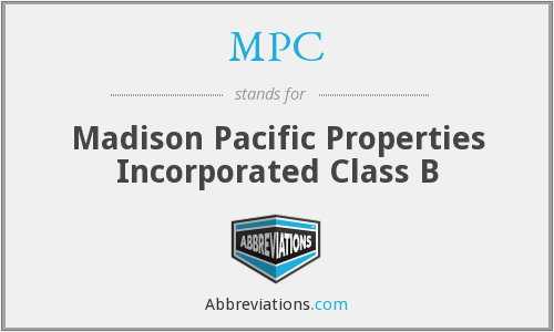 MPC - Madison Pacific Properties Incorporated Class B