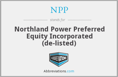 NPP - Northland Power Preferred Equity Incorporated  (de-listed)