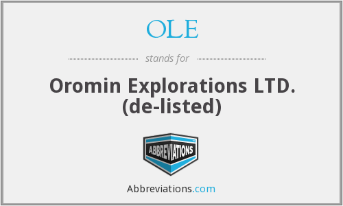 OLE - Oromin Explorations LTD.  (de-listed)