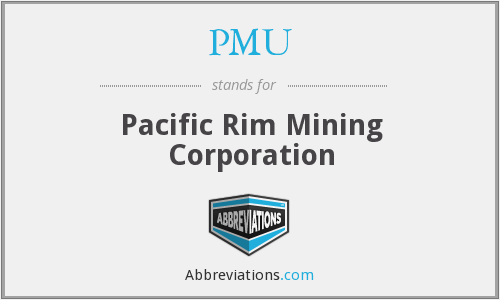 PMU - Pacific Rim Mining Corporation