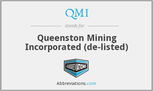 QMI - Queenston Mining Incorporated  (de-listed)