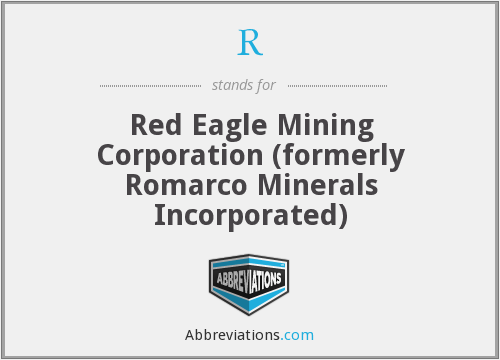 R - Red Eagle Mining Corporation (formerly Romarco Minerals Incorporated)