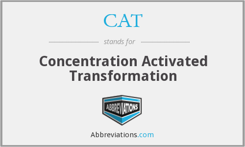 CAT - Concentration Activated Transformation