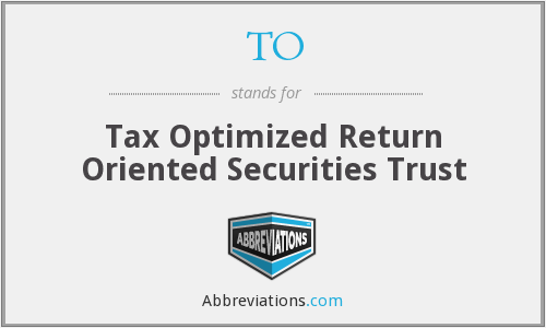 TO - Tax Optimized Return Oriented Securities Trust