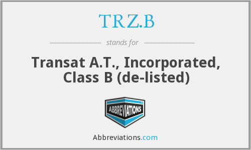TRZ.B - Transat A.T., Incorporated, Class B  (de-listed)