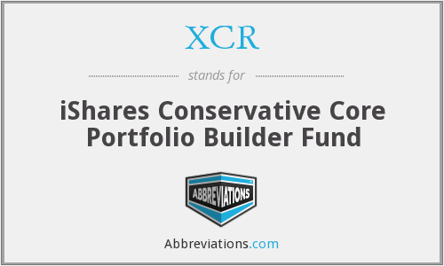 XCR - iShares Conservative Core Portfolio Builder Fund