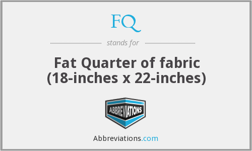 FQ - Fat Quarter of fabric (18-inches x 22-inches)