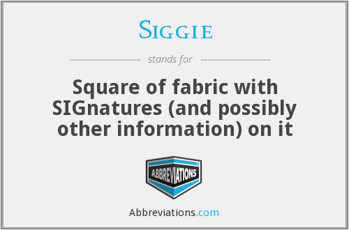 Siggie - Square of fabric with SIGnatures (and possibly other information) on it