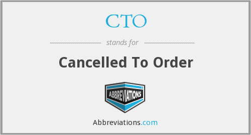 CTO - Cancelled To Order