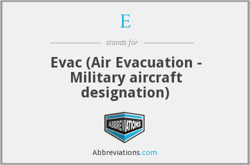 E - Evac (Air Evacuation - Military aircraft designation)