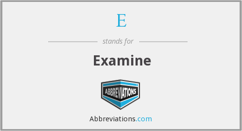 What is the abbreviation for examine?