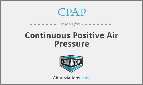 CPAP - Continuous Positive Air Pressure
