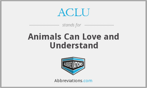 ACLU - Animals Can Love and Understand