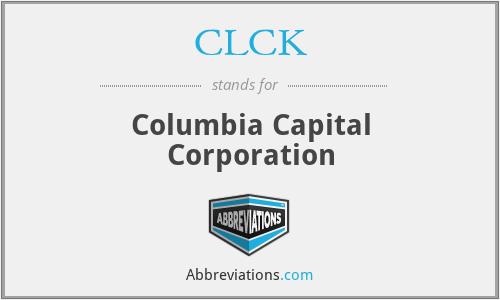 CLCK - Columbia Capital Corporation