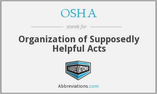 OSHA - Organization of Supposedly Helpful Acts