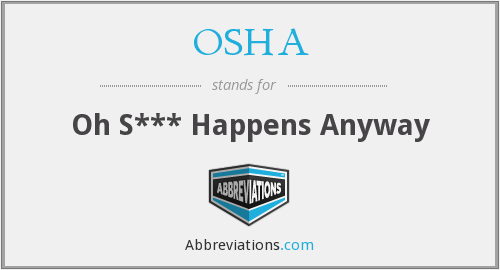 OSHA - Oh S*** Happens Anyway