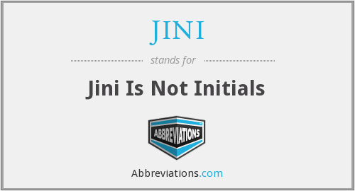 JINI - Jini Is Not Initials