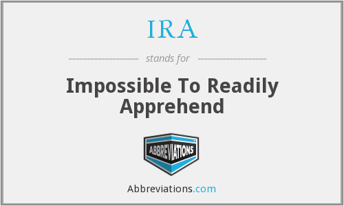 IRA - Impossible To Readily Apprehend