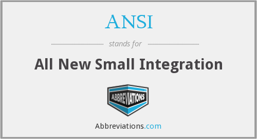 ANSI - All New Small Integration