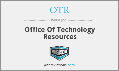 OTR - Office Of Technology Resources
