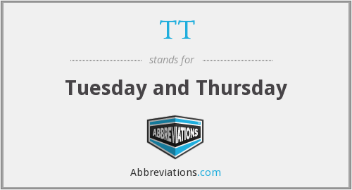 TT - Tuesday and Thursday