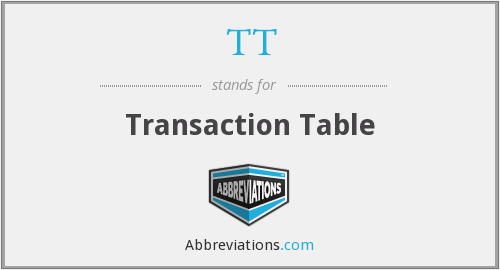 TT - Transaction Table