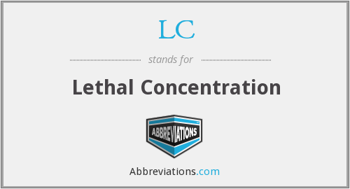 LC - Lethal Concentration