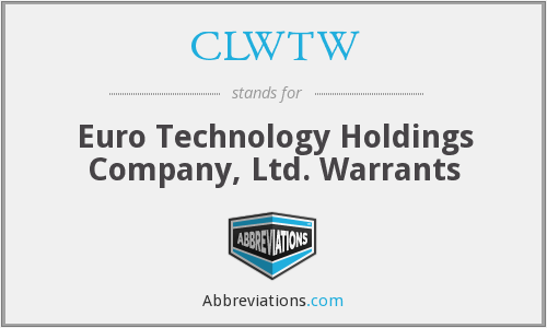 CLWTW - Euro Technology Holdings Company, Ltd. Warrants