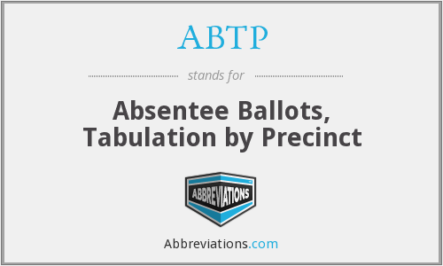 ABTP - Absentee Ballots, Tabulation by Precinct