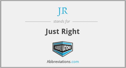 JR - Just Right