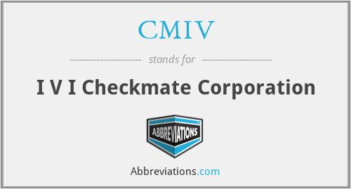 CMIV - I V I Checkmate Corporation