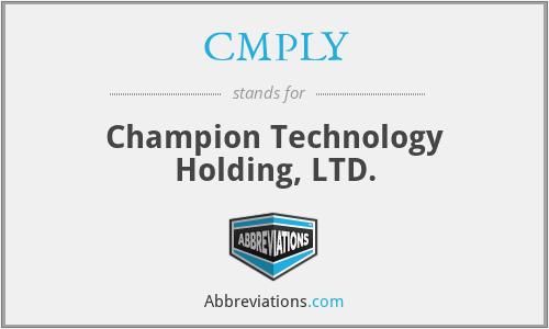 CMPLY - Champion Technology Holding, LTD.