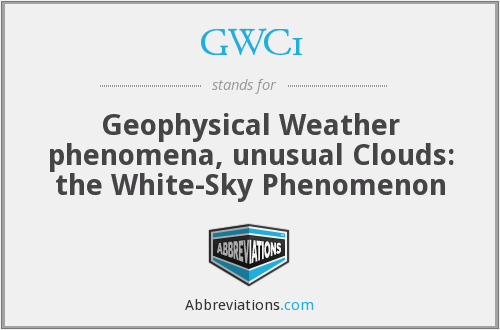 GWC1 - Geophysical Weather phenomena, unusual Clouds: the White-Sky Phenomenon