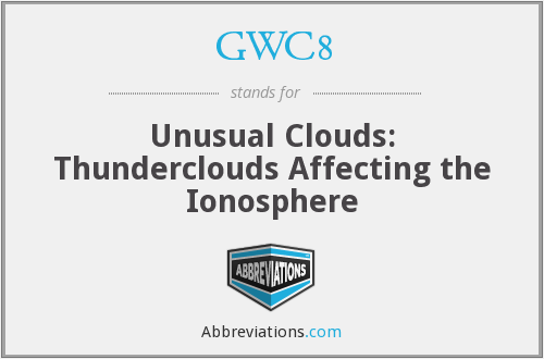 GWC8 - Unusual Clouds: Thunderclouds Affecting the Ionosphere