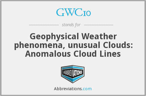 GWC10 - Geophysical Weather phenomena, unusual Clouds: Anomalous Cloud Lines