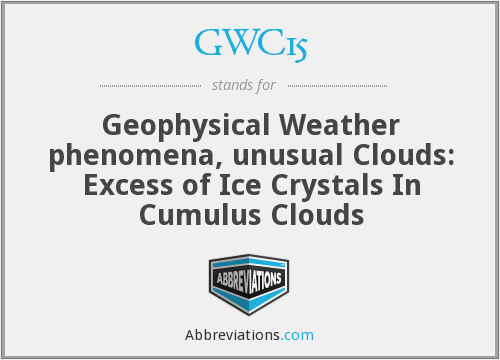 GWC15 - Geophysical Weather phenomena, unusual Clouds: Excess of Ice Crystals In Cumulus Clouds