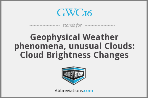 GWC16 - Geophysical Weather phenomena, unusual Clouds: Cloud Brightness Changes