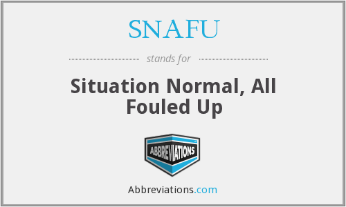 SNAFU - Situation Normal, All Fouled Up