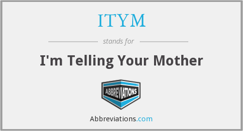 ITYM - I'm Telling Your Mother