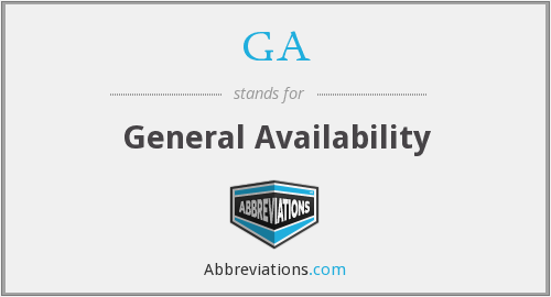 GA - General Availability