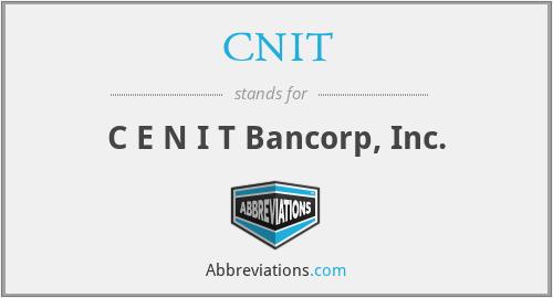 CNIT - C E N I T Bancorp, Inc.