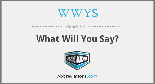 WWYS - What Will You Say?