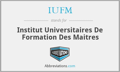 IUFM - Institut Universitaires De Formation Des Maitres
