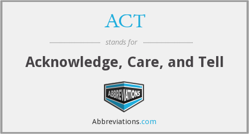 ACT - Acknowledge, Care, and Tell
