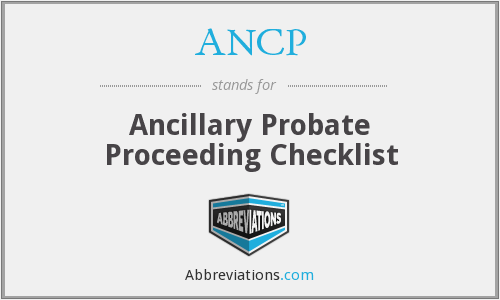 ANCP - Ancillary Probate Proceeding Checklist
