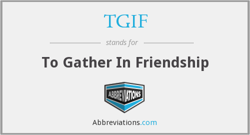 TGIF - To Gather In Friendship
