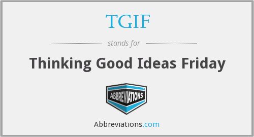 TGIF - Thinking Good Ideas Friday