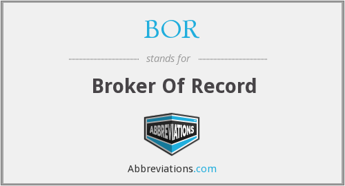 BOR - Broker Of Record