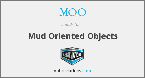 MOO - Mud Oriented Objects