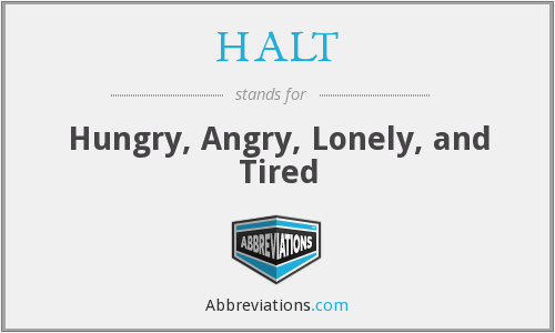 HALT - Hungry, Angry, Lonely, and Tired